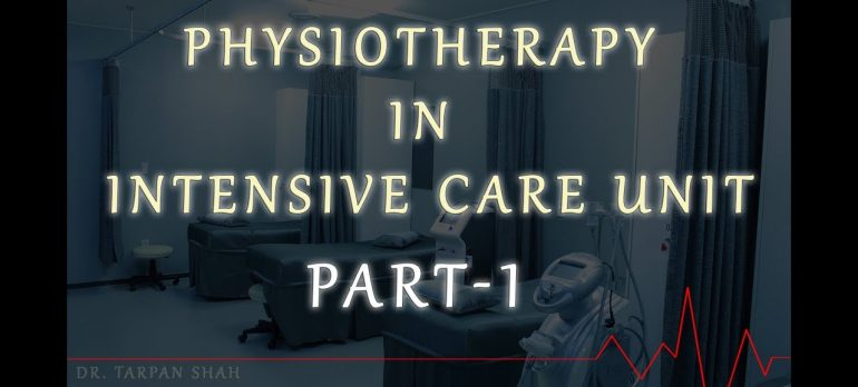 Physiotherapy in Intensive Care Unit (ICU)- Part 1